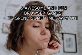 5 Awesome and Fun Browser Games to Spend Some Time Away On!