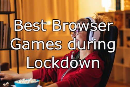 The Best Browser Games for the Lockdown