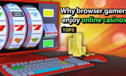 5 reasons why browser gamers enjoy online casinos