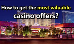How to get the most valuable casino offers?
